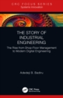 The Story of Industrial Engineering : The Rise from Shop-Floor Management to Modern Digital Engineering - eBook