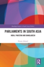 Parliaments in South Asia : India, Pakistan and Bangladesh - eBook
