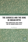 The Goddess and the King in Indian Myth : Ring Composition, Royal Power and The Dharmic Double Helix - eBook
