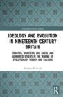 Ideology and Evolution in Nineteenth Century Britain : Embryos, Monsters, and Racial and Gendered Others in the Making of Evolutionary Theory and Culture - eBook