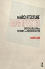 An Architecture Manifesto : Critical Reason and Theories of a Failed Practice - eBook
