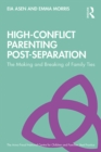 High-Conflict Parenting Post-Separation : The Making and Breaking of Family Ties - eBook