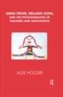 Anna Freud, Melanie Klein, and the Psychoanalysis of Children and Adolescents - eBook