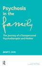 Psychosis in the Family : The Journey of a Transpersonal Psychotherapist and Mother - eBook