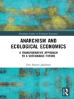 Anarchism and Ecological Economics : A Transformative Approach to a Sustainable Future - eBook