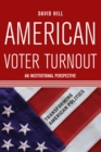 American Voter Turnout : An Institutional Perspective - eBook