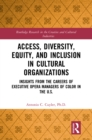Access, Diversity, Equity and Inclusion in Cultural Organizations : Insights from the Careers of Executive Opera Managers of Color in the US - eBook