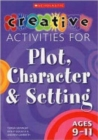 Creative Activities for Plot, Character & Setting Ages 9-11 - Book