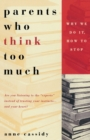 Parents Who Think Too Much : Why We Do it, How to Stop - Book