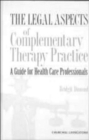 The Legal Aspects of Complementary Therapy Practice : A Guide for Healthcare Professionals - Book