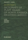 Elsevier's Dictionary of Plant Names of North America including Mexico : In Latin, English (American) and Spanish (Mexican and European) - Book