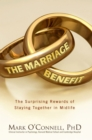 The Marriage Benefit : The Surprising Rewards of Staying Together in Midlife - eBook