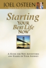 Starting Your Best Life Now : A Guide for New Adventures and Stages on Your Journey - eBook