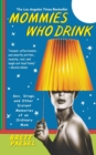 Mommies Who Drink : Sex, Drugs, and Other Distant Memories of an Ordinary Mom - Book