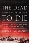 The Dead And Those About To Die : D-Day: The Big Red One at Omaha Beach - Book