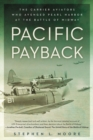 Pacific Payback : The Carrier Aviators Who Avenged Pearl Harbor at the Battle of Midway - Book