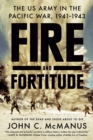 Fire And Fortitude : The US Army in the Pacific War, 1941-1943 - Book