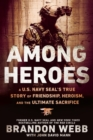 Among Heroes : A U.S. Navy SEAL's True Story of Friendship, Heroism, and the Ultimate Sacrifice - Book
