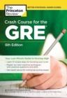 Crash Course for the GRE, 6th Edition : Your Last-Minute Guide to Scoring High - Book