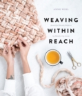 Weaving Within Reach : Beautiful First Projects with and without a Loom - Book