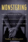 Monstering : Inside America's Policy of Secret Interrogations and Torture in the Terror War - Book