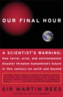 Our Final Hour : A Scientist's Warning - Book