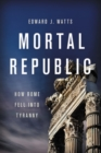 Mortal Republic : How Rome Fell into Tyranny - eBook