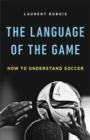 The Language of the Game : How to Understand Soccer - Book