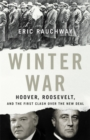 Winter War : Hoover, Roosevelt, and the First Clash Over the New Deal - Book