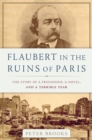Flaubert in the Ruins of Paris : The Story of a Friendship, a Novel, and a Terrible Year - Book
