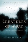 Creatures of a Day : And Other Tales of Psychotherapy - Book