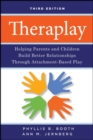 Theraplay : Helping Parents and Children Build Better Relationships Through Attachment-Based Play - Book