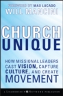 Church Unique : How Missional Leaders Cast Vision, Capture Culture, and Create Movement - eBook