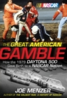 The Great American Gamble : How the 1979 Daytona 500 Gave Birth to a NASCAR Nation - eBook