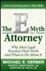 The E-Myth Attorney : Why Most Legal Practices Don't Work and What to Do About It - Book