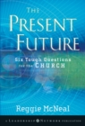 The Present Future : Six Tough Questions for the Church - eBook