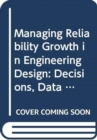 Managing Reliability Growth in Engineering Design : Decisions, Data and Modelling - Book