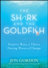 The Shark and the Goldfish : Positive Ways to Thrive During Waves of Change - eBook
