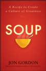 Soup : A Recipe to Create a Culture of Greatness - eBook