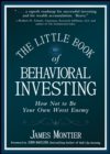 The Little Book of Behavioral Investing : How not to be your own worst enemy - eBook