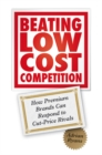 Beating Low Cost Competition : How Premium Brands can respond to Cut-Price Rivals - eBook