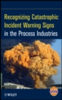 Recognizing Catastrophic Incident Warning Signs in the Process Industries - Book
