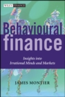 Behavioural Finance : Insights into Irrational Minds and Markets - Book