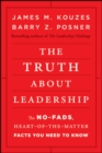 The Truth about Leadership : The No-fads, Heart-of-the-Matter Facts You Need to Know - eBook