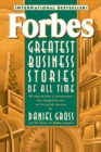 Forbes Greatest Business Stories of All Time : 20 Inspiring Tales of Entrepreneurs Who Changed the Way We Live and Do Business - Book