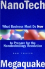 NanoTech MegaQuake : What Business Must Do Now to Prepare for the Nanontechnology Revolution - Book