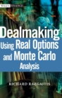 Dealmaking : Using Real Options and Monte Carlo Analysis - Book