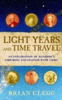 Light Years and Time Travel : An Exploration of Mankind's Enduring Fascination with Light - eBook