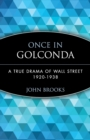 Once in Golconda : A True Drama of Wall Street 1920-1938 - Book