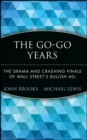 The Go-Go Years : The Drama and Crashing Finale of Wall Street's Bullish 60s - Book